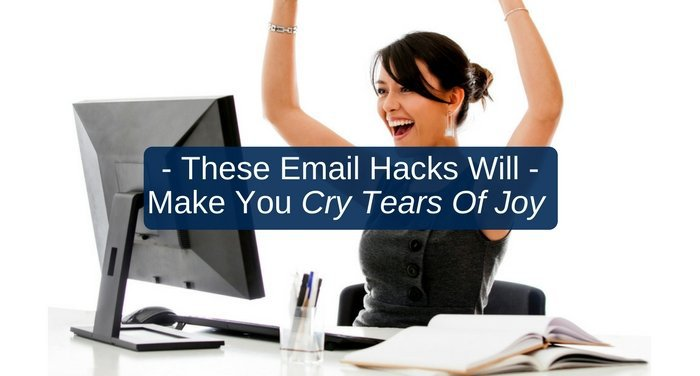 These Email Hacks Will Makes You Cry Tears Of Joy